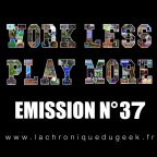 « Work Less, Play More » émission radio #37