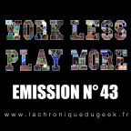 « WORK LESS, PLAY MORE » ÉMISSION RADIO #43