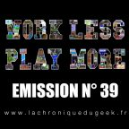 PODCAST | « Work Less, Play More » émission radio #39