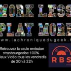 Work Less Play More #48 | 12.01.18 | La Chronique du Geek